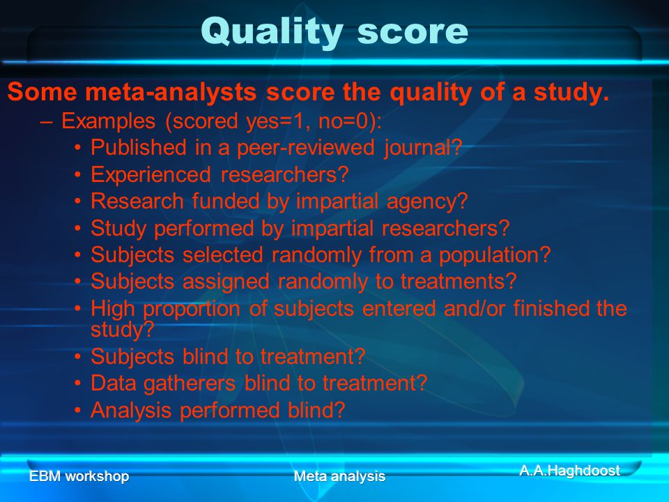 EBM workshopMeta analysis Quality score Some meta-analysts score the quality of a study.