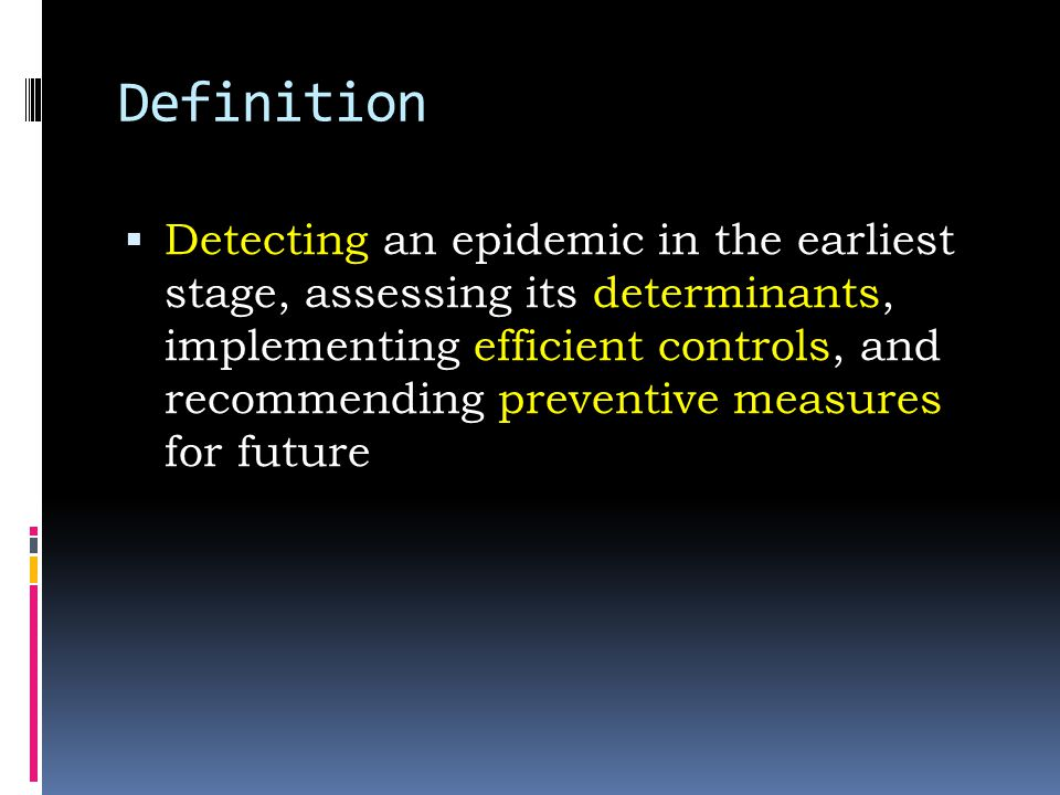 Step 3: Define and identify cases  Establish a case definition - a standard set of criteria for deciding whether a person should be classified as having the disease under study  In many outbreaks, a working definition of the disease syndrome must be drawn up that will permit the identification and reporting of cases  As the investigation proceeds and the source, mode of transmission and/or etiologic agent becomes better known, you can modify the working definition