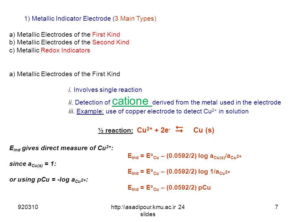 1) Metallic Indicator Electrode (3 Main Types) a) Metallic Electrodes of the First Kind b) Metallic Electrodes of the Second Kind c) Metallic Redox In