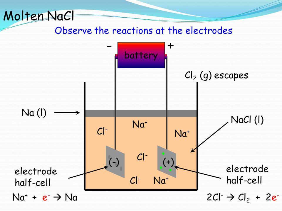 +- battery e-e- e-e- NaCl (l) (-)(+) cathode anode Molten NaCl Na + Cl - Na + Na + + e -  Na 2Cl -  Cl 2 + 2e - cations migrate toward (-) electrode anions migrate toward (+) electrode At the microscopic level