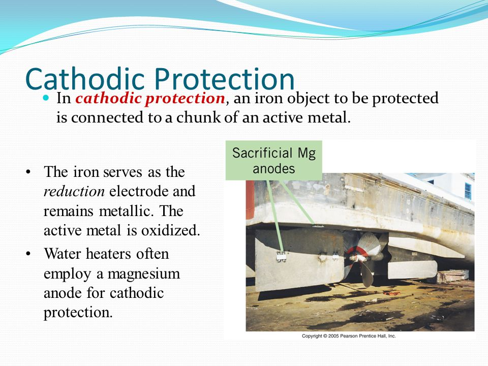 Cathodic Protection In cathodic protection, an iron object to be protected is connected to a chunk of an active metal. The iron serves as the reductio