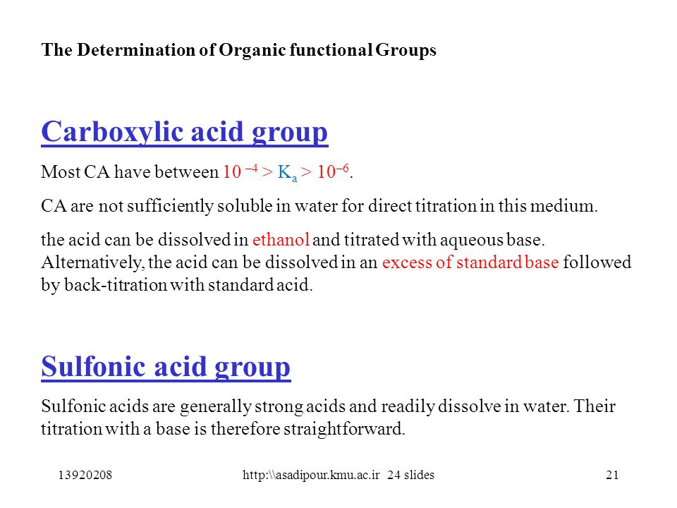 The Determination of Organic functional Groups Carboxylic acid group Most CA have between 10 –4 > K a > 10 –6.