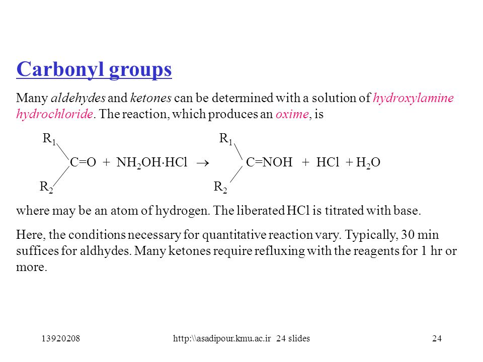 Carbonyl groups Many aldehydes and ketones can be determined with a solution of hydroxylamine hydrochloride.