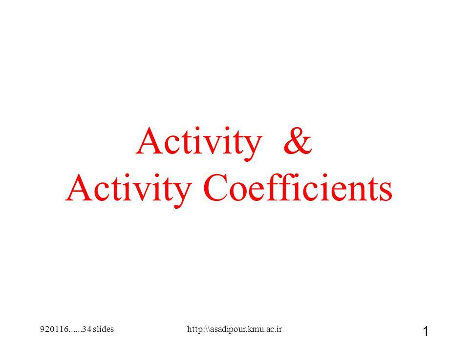 920116......34 slides 1 Activity & Activity Coefficients http:\\asadipour.kmu.ac.ir