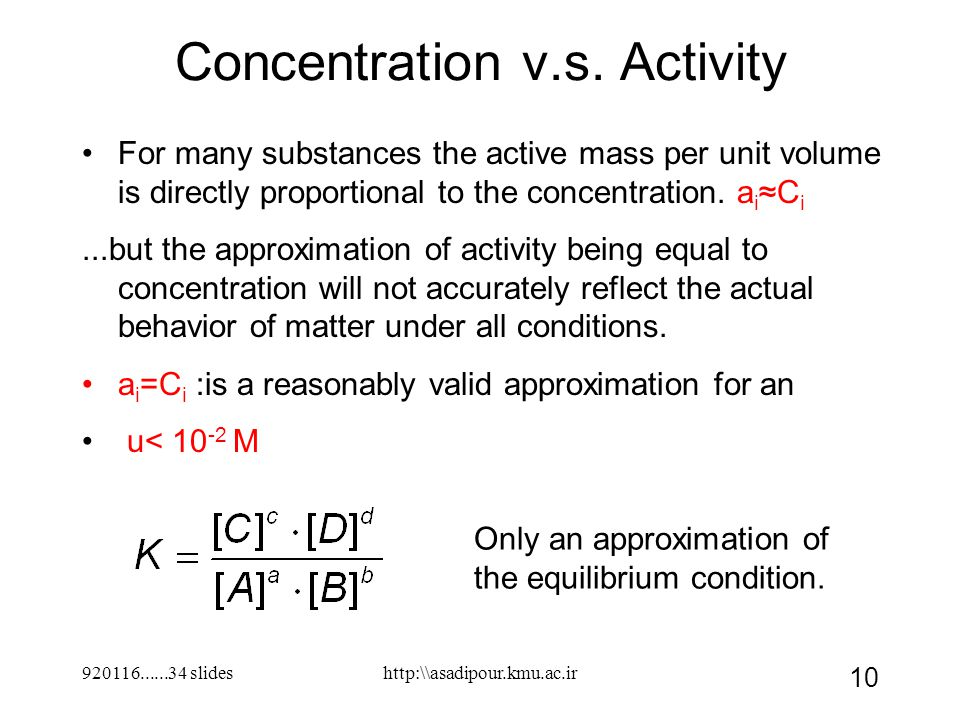 920116......34 slides 10 Concentration v.s. Activity For many substances the active mass per unit volume is directly proportional to the concentration