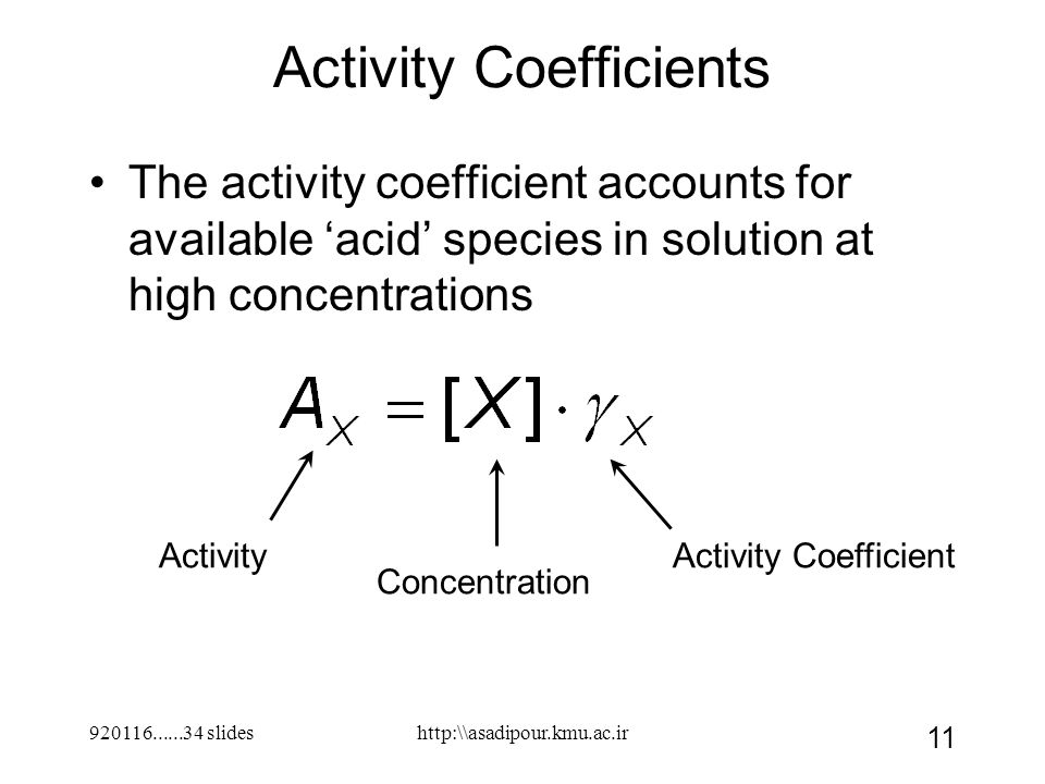 920116......34 slides 11 Activity Coefficients The activity coefficient accounts for available 'acid' species in solution at high concentrations Activ