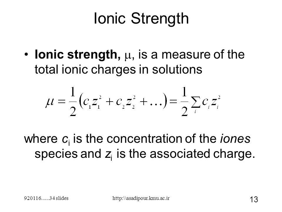 920116......34 slides 13 Ionic Strength Ionic strength, , is a measure of the total ionic charges in solutions where c i is the concentration of the