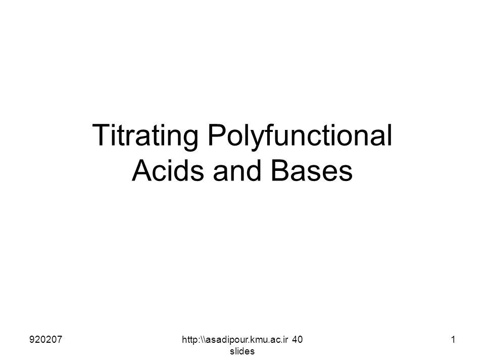 Titrating Polyfunctional Acids and Bases 9202071http:\\asadipour.kmu.ac.ir 40 slides