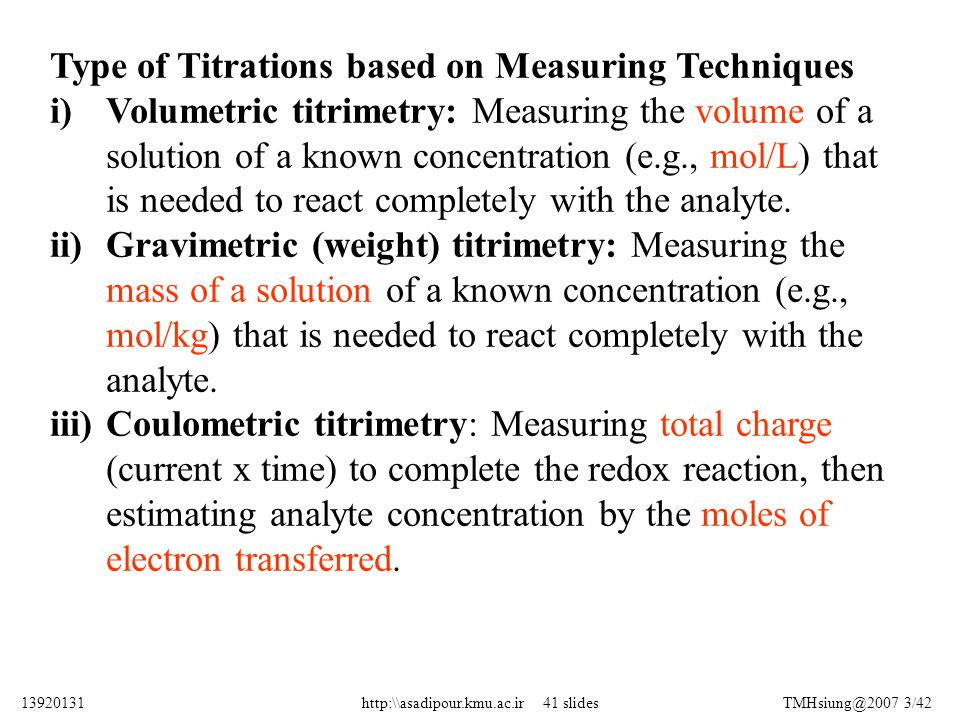 Type of Titrations based on Measuring Techniques i)Volumetric titrimetry: Measuring the volume of a solution of a known concentration (e.g., mol/L) th
