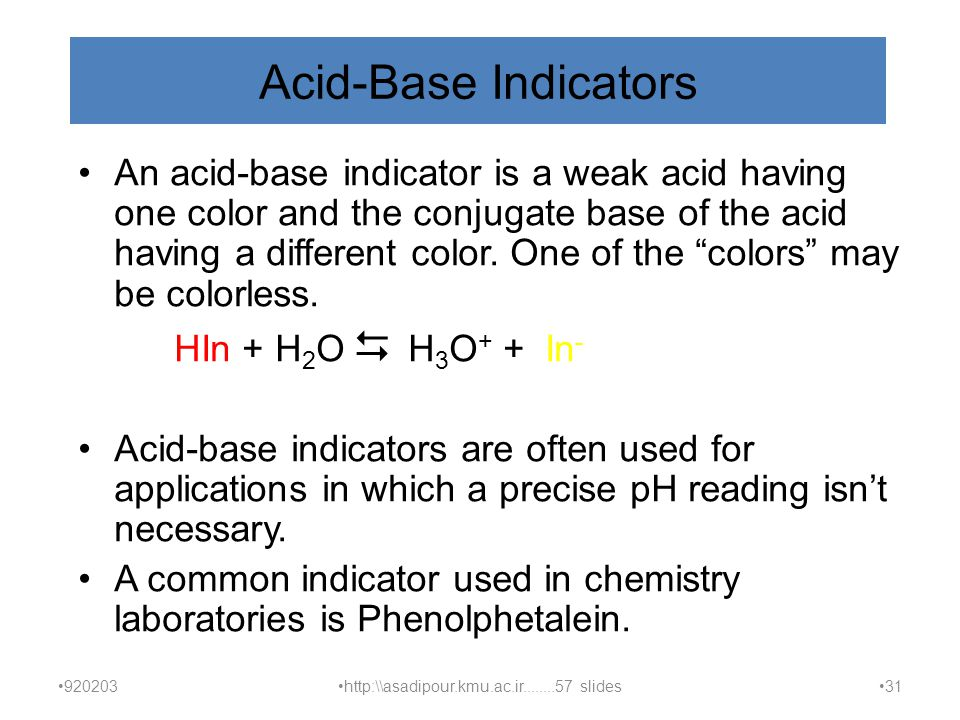 Acid-Base Indicators An acid-base indicator is a weak acid having one color and the conjugate base of the acid having a different color.