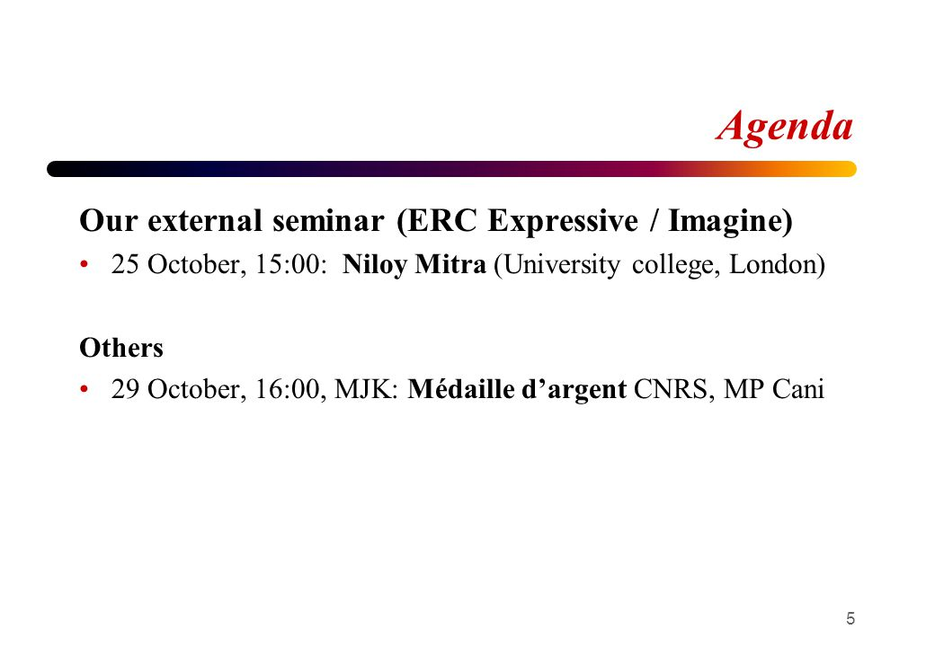 Agenda Our external seminar (ERC Expressive / Imagine) 25 October, 15:00: Niloy Mitra (University college, London) Others 29 October, 16:00, MJK: Méda