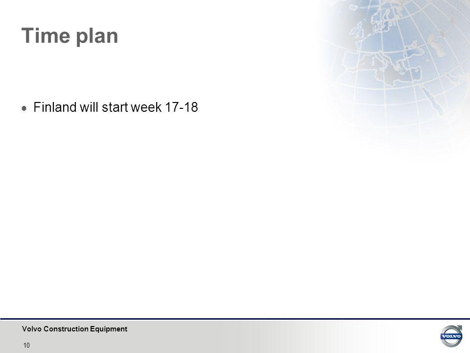 Volvo Construction Equipment 10 Time plan  Finland will start week 17-18