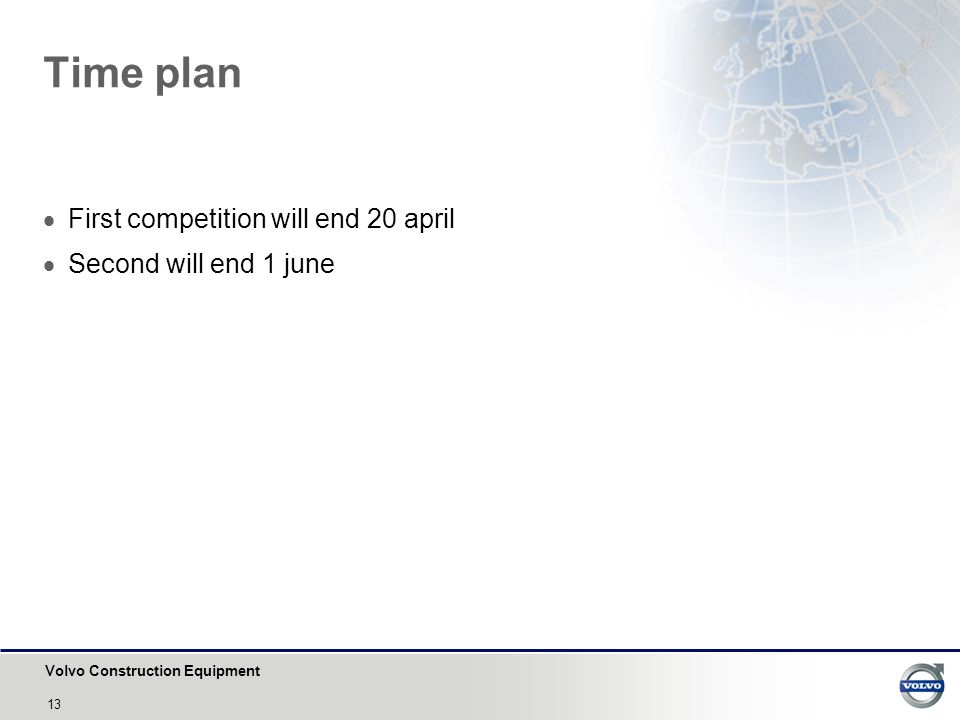 Volvo Construction Equipment 13 Time plan  First competition will end 20 april  Second will end 1 june