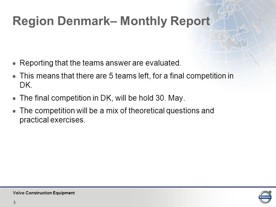 Volvo Construction Equipment 5 Region Denmark– Monthly Report  Reporting that the teams answer are evaluated.