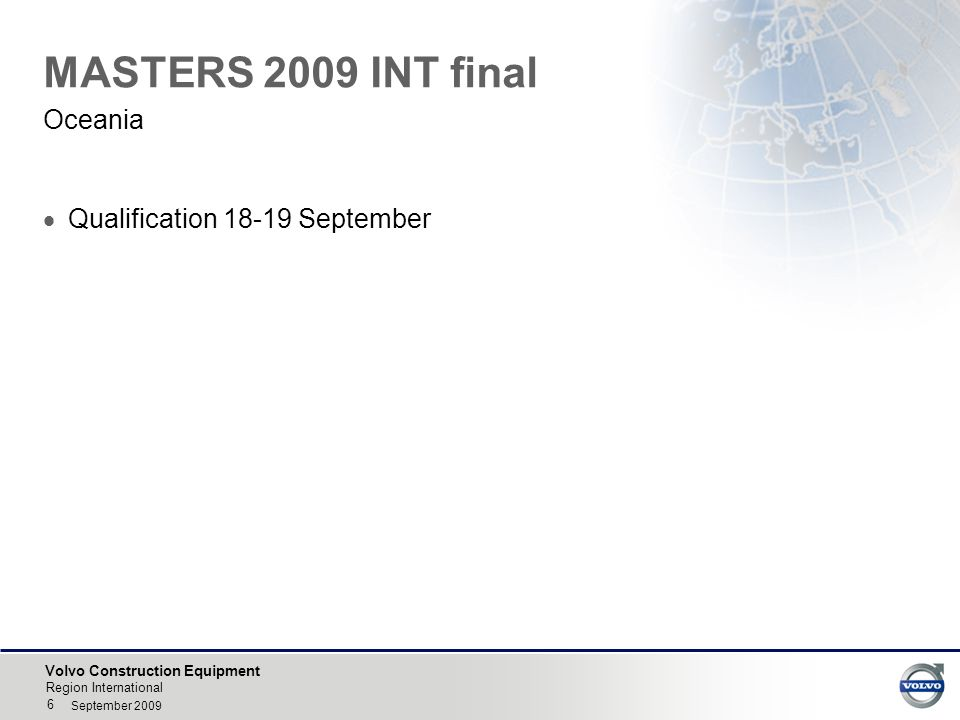 Volvo Construction Equipment Region International 6 September 2009 MASTERS 2009 INT final  Qualification 18-19 September Oceania