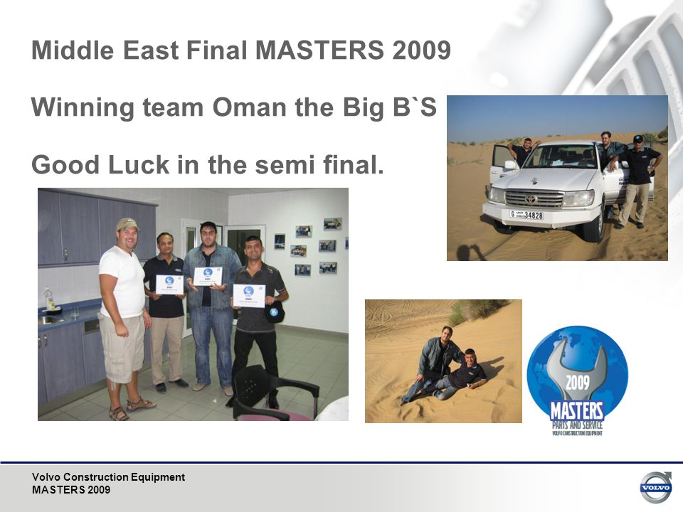 Volvo Construction Equipment MASTERS 2009 Middle East Final MASTERS 2009 Winning team Oman the Big B`S Good Luck in the semi final.