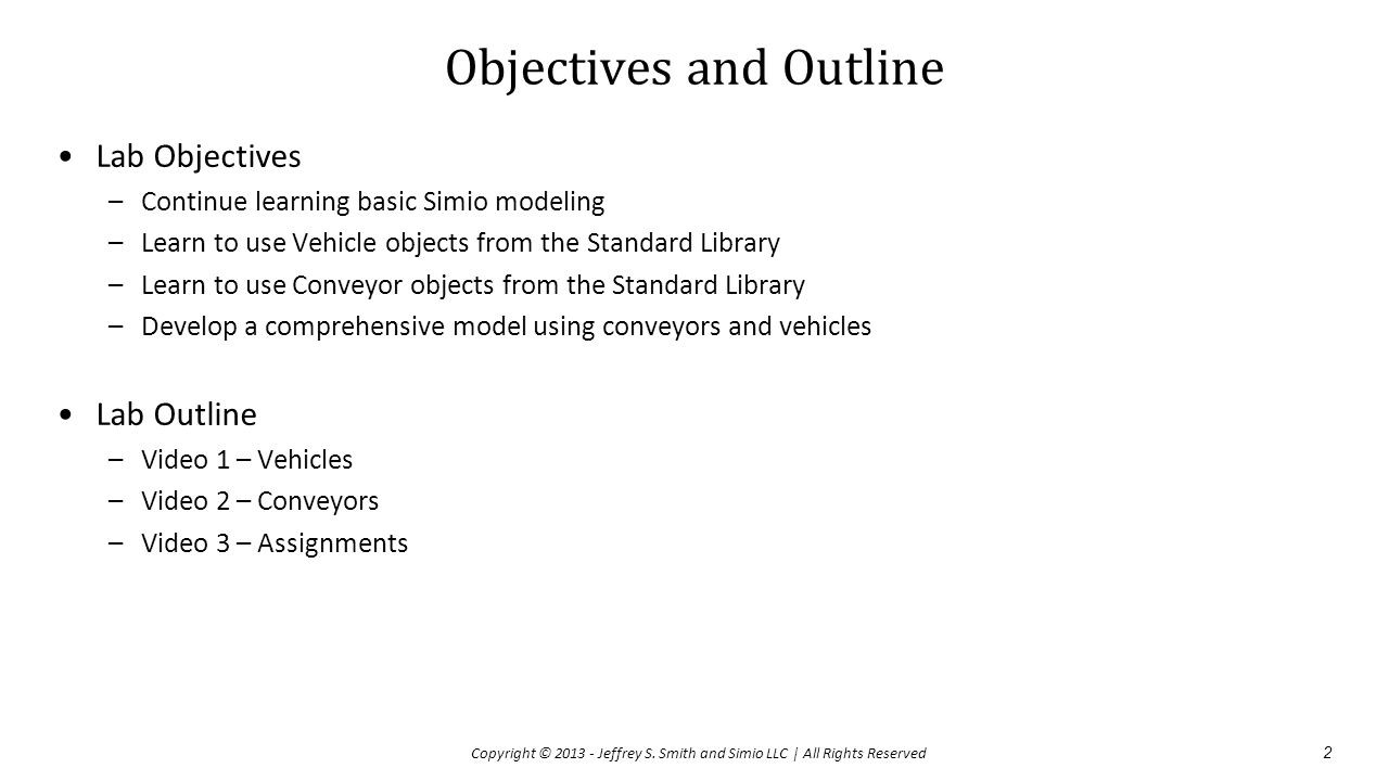 Objectives and Outline Lab Objectives –Continue learning basic Simio modeling –Learn to use Vehicle objects from the Standard Library –Learn to use Co