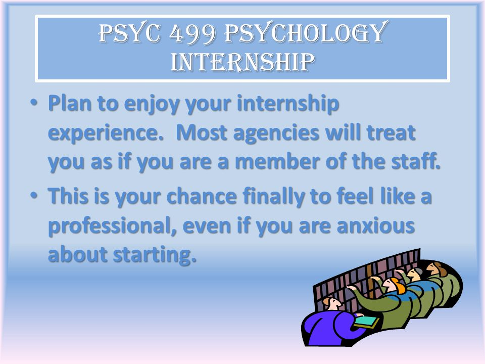 Plan to enjoy your internship experience. Most agencies will treat you as if you are a member of the staff. Plan to enjoy your internship experience.