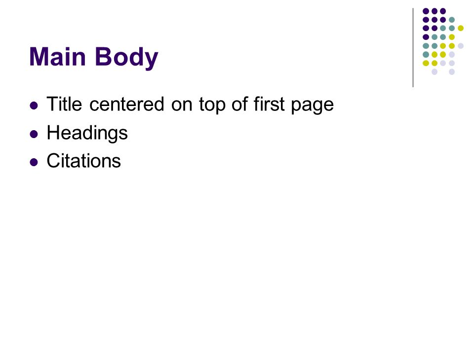 Main Body Title centered on top of first page Headings Citations