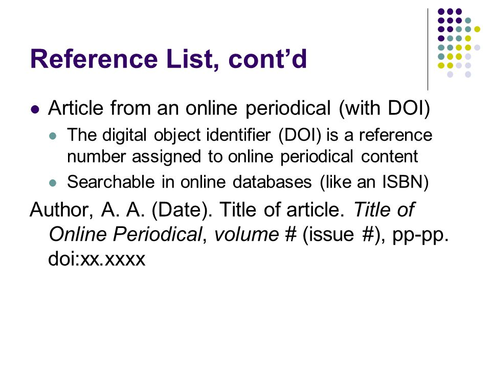 Reference List, cont'd Article from an online periodical (with DOI) The digital object identifier (DOI) is a reference number assigned to online perio