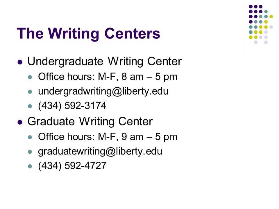 The Writing Centers Undergraduate Writing Center Office hours: M-F, 8 am – 5 pm undergradwriting@liberty.edu (434) 592-3174 Graduate Writing Center Of