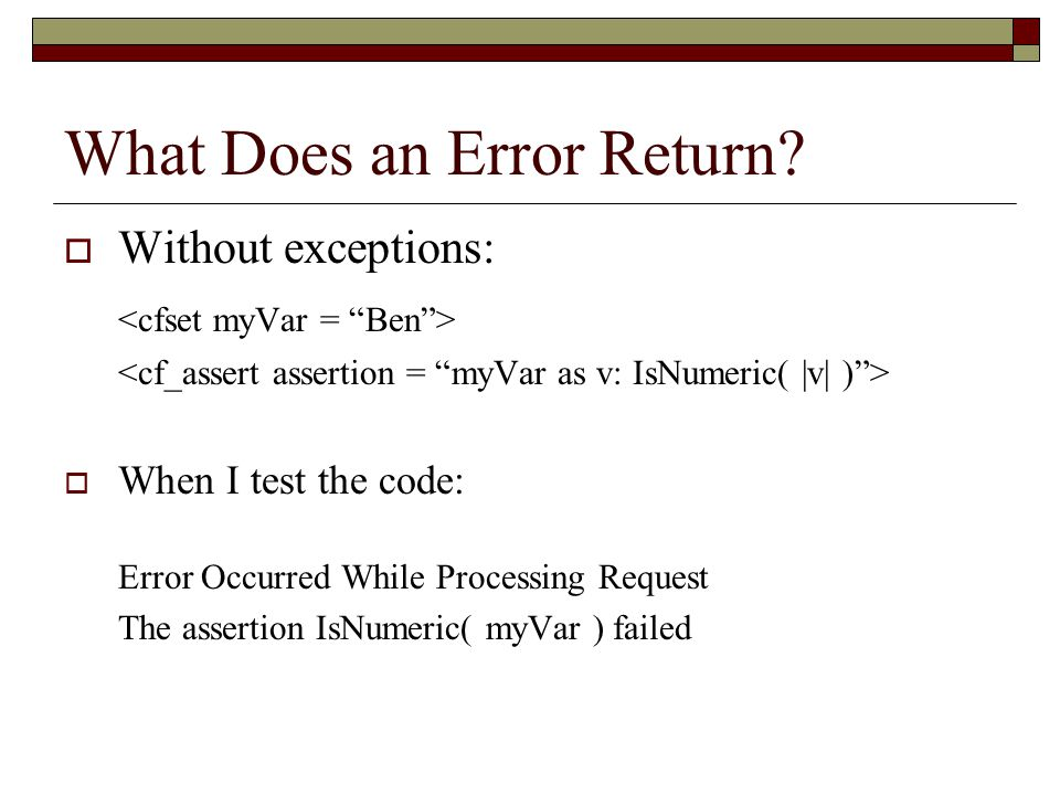 What Does an Error Return?  Without exceptions:  When I test the code: Error Occurred While Processing Request The assertion IsNumeric( myVar ) fail