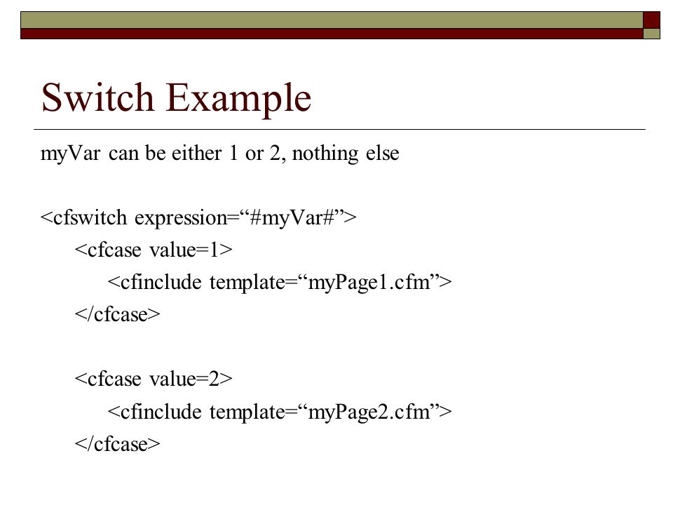 Switch Example myVar can be either 1 or 2, nothing else