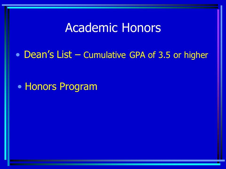 Academic Honors Dean's List – Cumulative GPA of 3.5 or higher Honors Program
