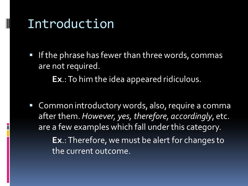 Introduction  If the phrase has fewer than three words, commas are not required.