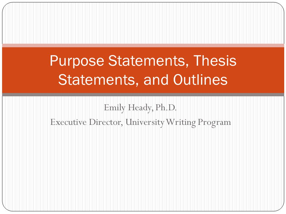 My Charge Talk about… Crafting a good thesis statement Formulating a specific purpose statement Writing a coherent outline
