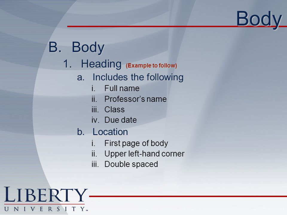 Body 2.Title a.Center aligned b.Double spaced c.Next line below heading d.Same font size as text and heading 3.Header a.½ in.