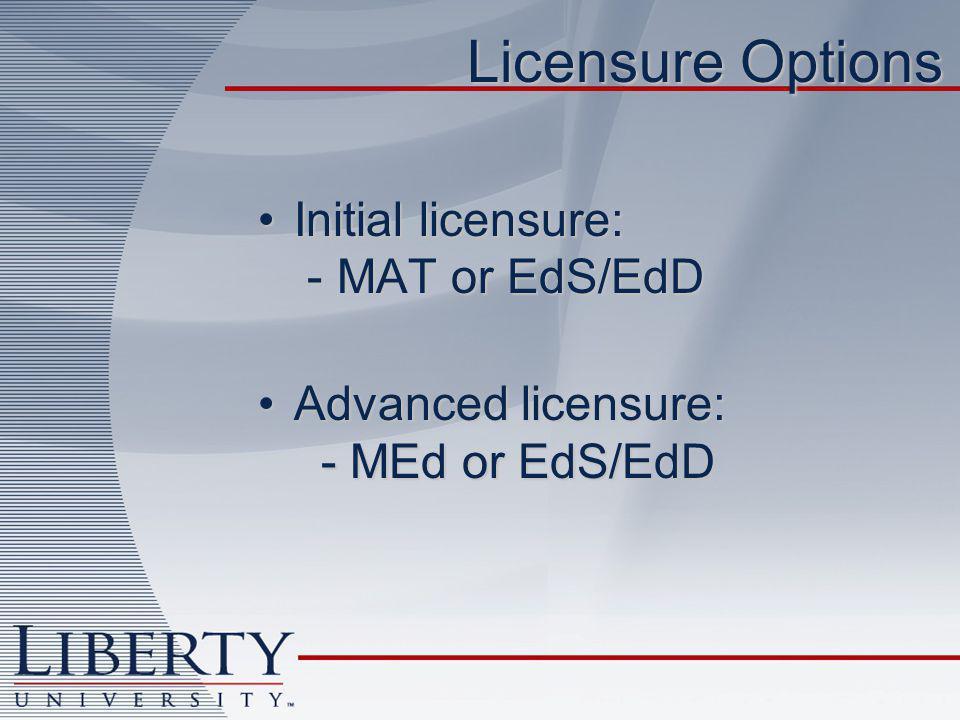 Licensure Options Initial licensure: - MAT or EdS/EdDInitial licensure: - MAT or EdS/EdD Advanced licensure: - MEd or EdS/EdDAdvanced licensure: - MEd or EdS/EdD