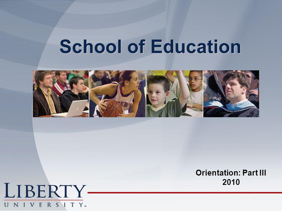 School of Education Orientation: Part III 2010