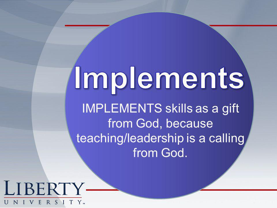 IMPLEMENTS skills as a gift from God, because teaching/leadership is a calling from God.