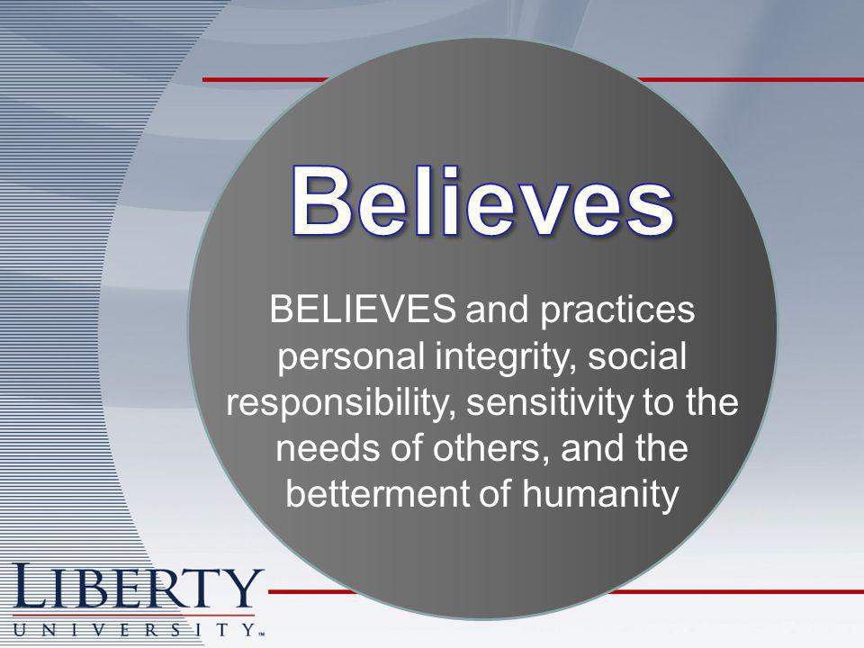 BELIEVES and practices personal integrity, social responsibility, sensitivity to the needs of others, and the betterment of humanity