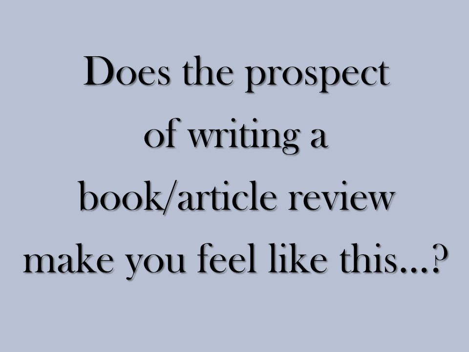 Book/Article Review Analysis Tips – Review the book in front of you, not the book you wish the author had written.