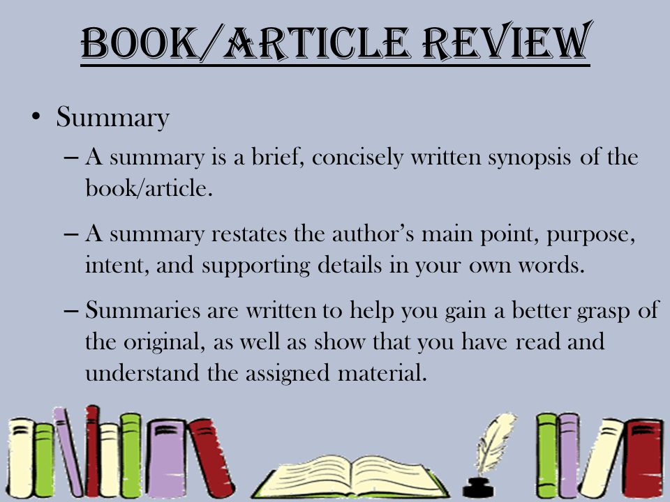 Book/Article Review Summary Tips – Summaries should be no longer than a quarter of your paper.