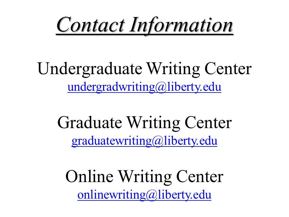 Contact Information Undergraduate Writing Center undergradwriting@liberty.edu undergradwriting@liberty.edu Graduate Writing Center graduatewriting@lib