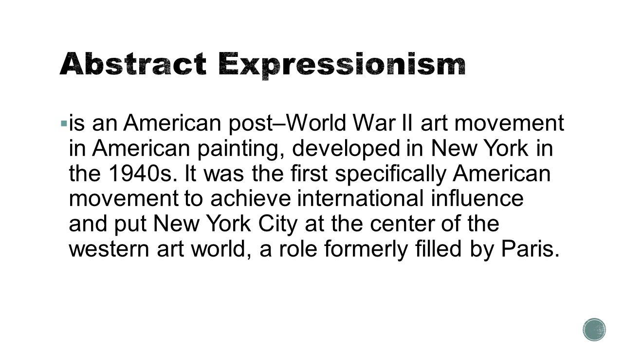  is an American post–World War II art movement in American painting, developed in New York in the 1940s. It was the first specifically American movem
