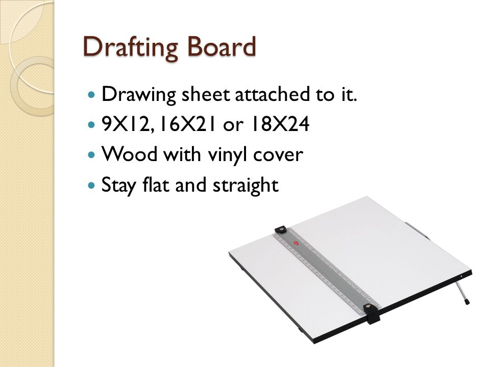 T-Square A head that lines up with a true edge of the drafting board Straightedge provides a true edge Metal, wood with plastic