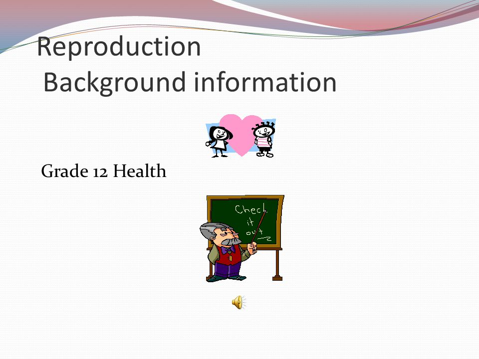 Reproduction Background information Grade 12 Health