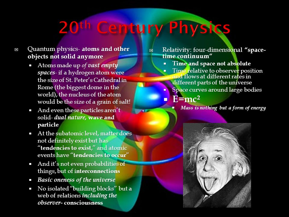  Quantum physics- atoms and other objects not solid anymore  Atoms made up of vast empty spaces - if a hydrogen atom were the size of St.
