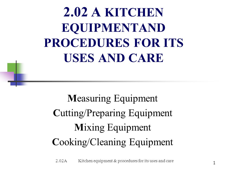 2.02 A KITCHEN EQUIPMENTAND PROCEDURES FOR ITS USES AND CARE Measuring Equipment Cutting/Preparing Equipment Mixing Equipment Cooking/Cleaning Equipme