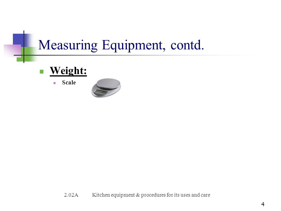 Measuring Equipment, contd. Weight: Scale 4 2.02AKitchen equipment & procedures for its uses and care