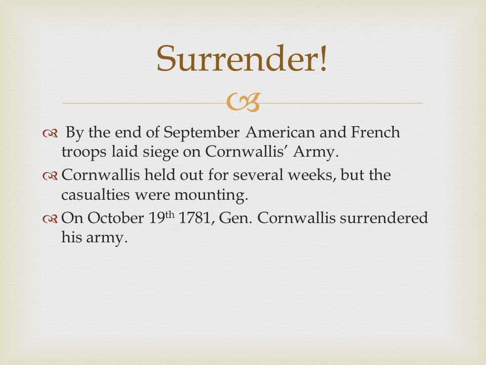   By the end of September American and French troops laid siege on Cornwallis' Army.