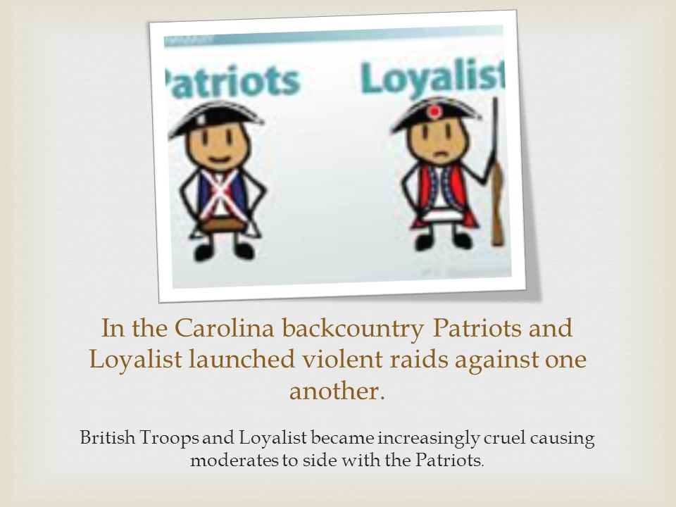 In the Carolina backcountry Patriots and Loyalist launched violent raids against one another.