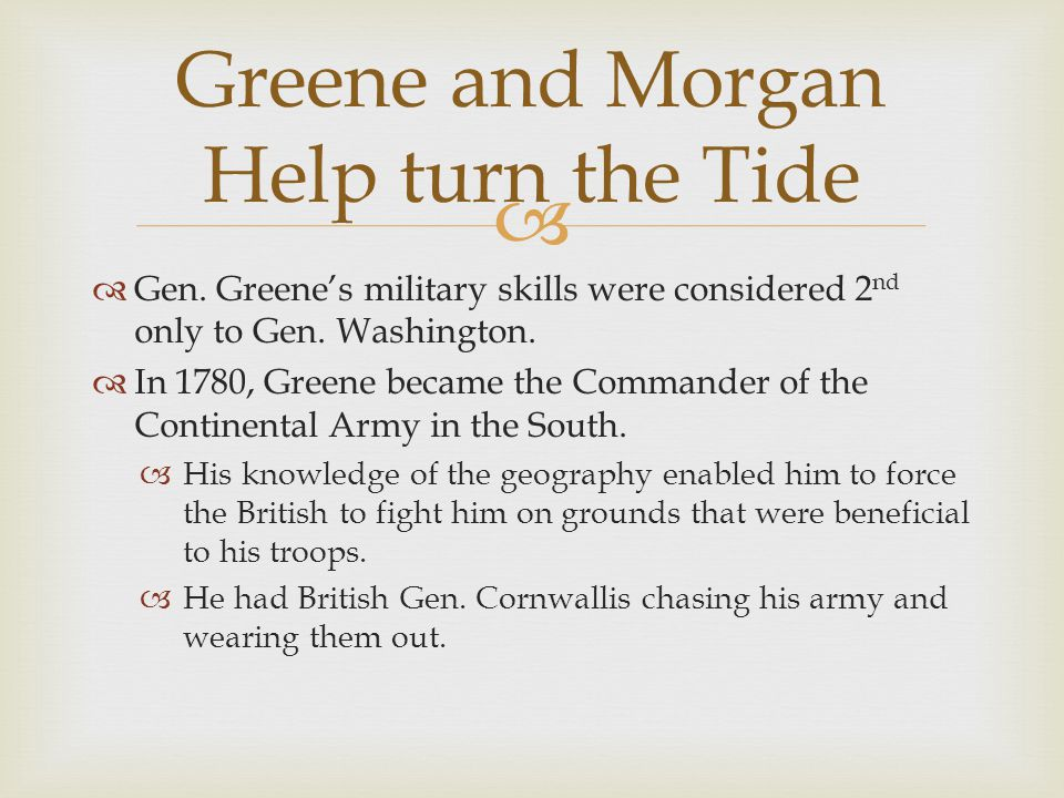   Gen. Greene's military skills were considered 2 nd only to Gen.