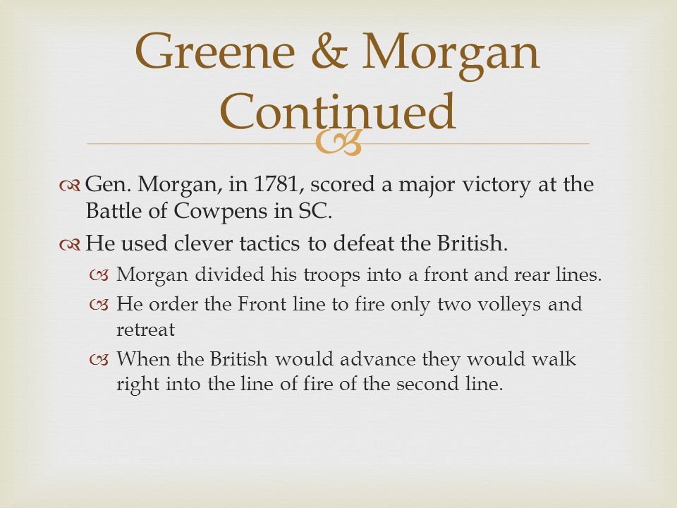   Gen. Morgan, in 1781, scored a major victory at the Battle of Cowpens in SC.