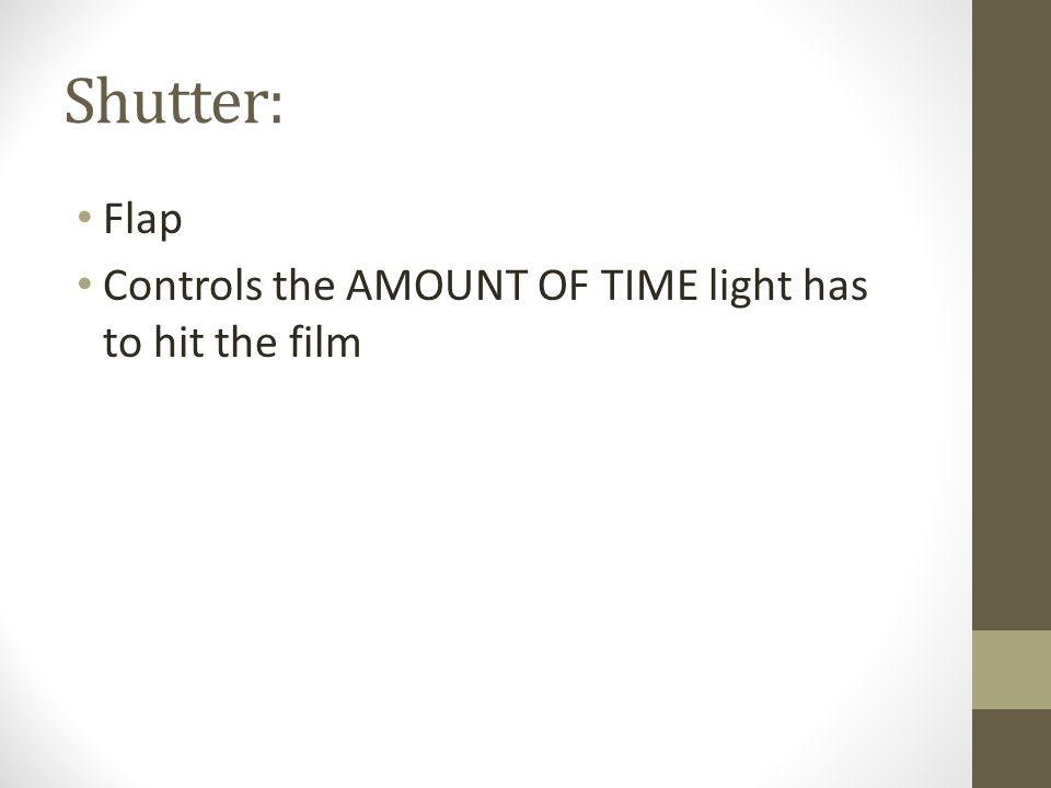 Shutter: Flap Controls the AMOUNT OF TIME light has to hit the film