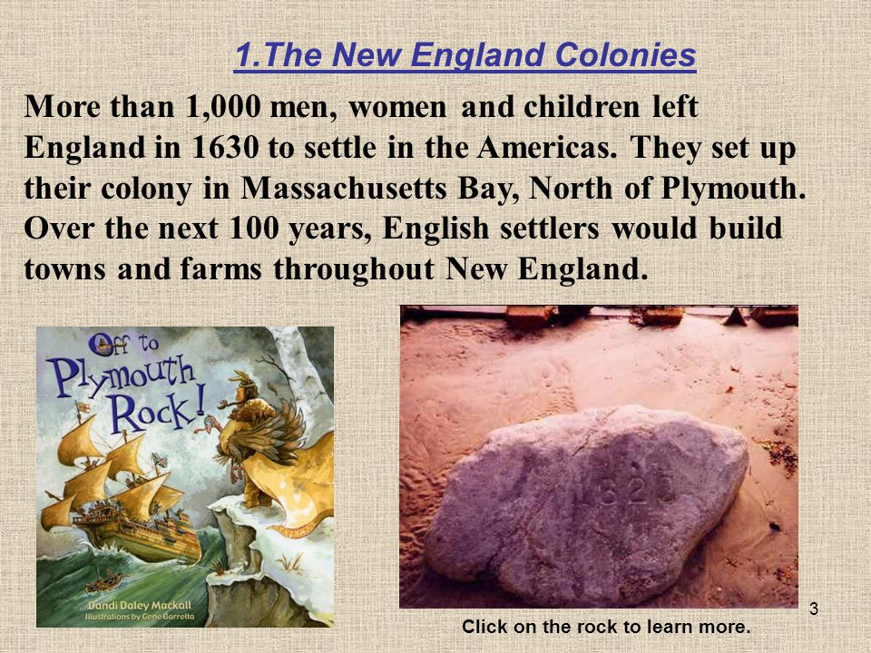 3 More than 1,000 men, women and children left England in 1630 to settle in the Americas. They set up their colony in Massachusetts Bay, North of Plym